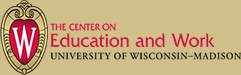 The Center on Education and Work - University of Wisconsin-Madison